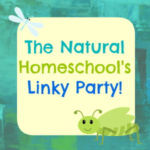 The Natural Homeschool's First Linky Party!