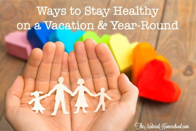 Ways to Stay Healthy on a Vacation & Year-Round