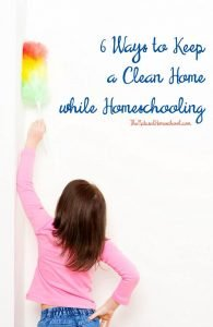6 Ways to Keep a Clean Home while Homeschooling