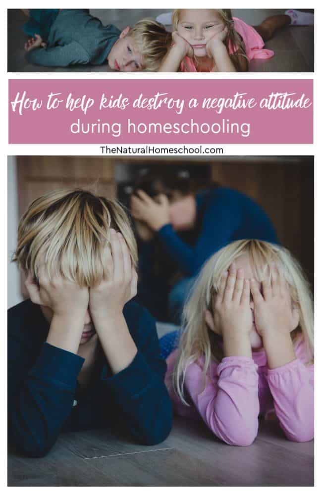 Let's get real for a minute here and discuss how to help kids destroy a negative attitude during homeschooling. It can be done, but it has to be done right!