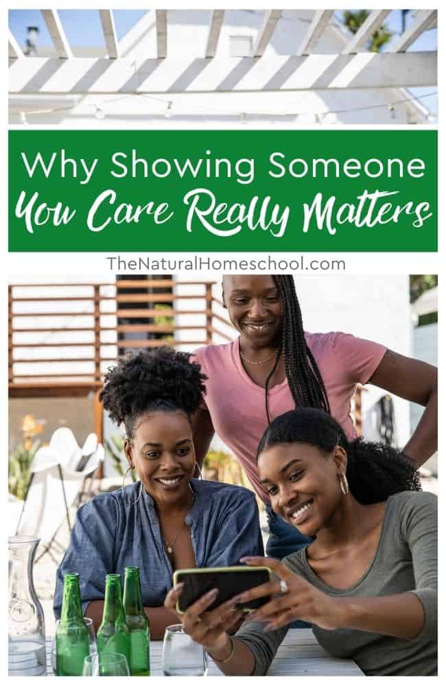 Here are a few ways you can show someone you really care because that little bit of attention can change someone's life in ways you cannot even imagine.
